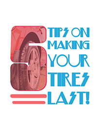 5 Tips Guide to Making Your Tires Last